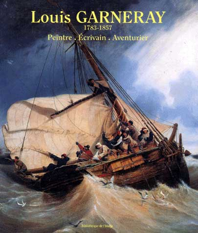 Louis Garneray 1783-1857. Peintre, écrivain, aventurier - Laurent Manoeuvre